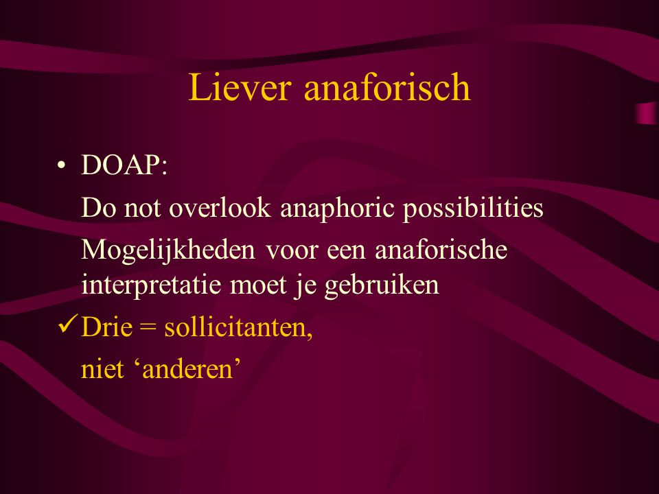 Liever anaforisch DOAP: Do not overlook anaphoric possibilities