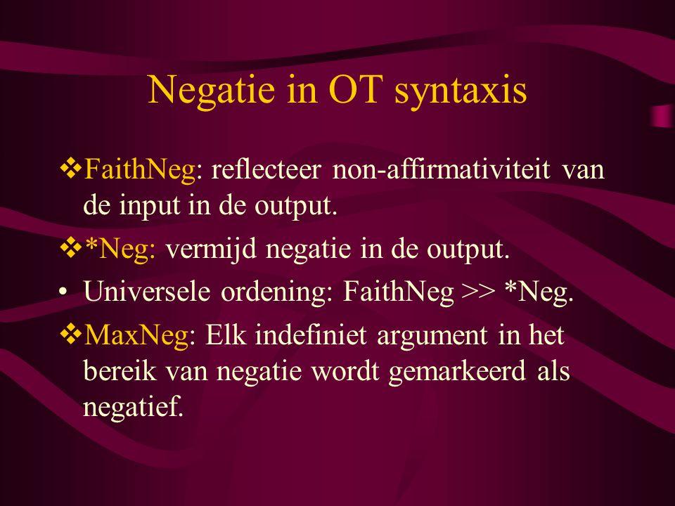 Negatie in OT syntaxis FaithNeg: reflecteer non-affirmativiteit van de input in de output. *Neg: vermijd negatie in de output.