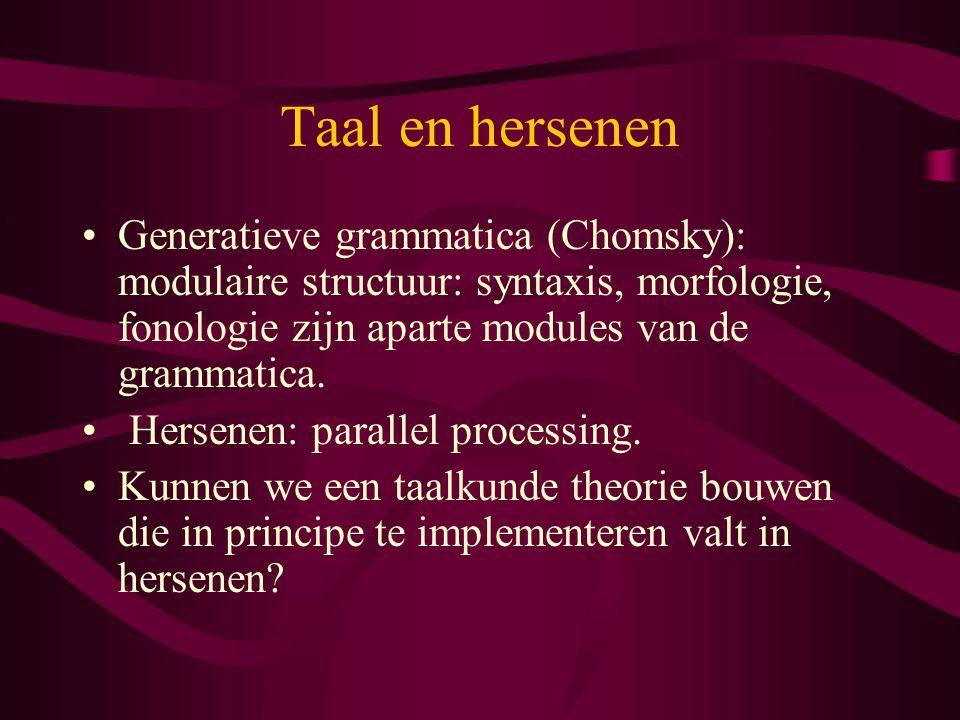 Taal en hersenen Generatieve grammatica (Chomsky): modulaire structuur: syntaxis, morfologie, fonologie zijn aparte modules van de grammatica.