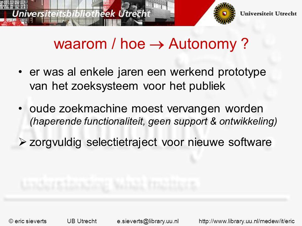 waarom / hoe  Autonomy er was al enkele jaren een werkend prototype van het zoeksysteem voor het publiek.