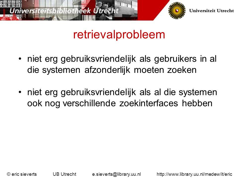 retrievalprobleem niet erg gebruiksvriendelijk als gebruikers in al die systemen afzonderlijk moeten zoeken.