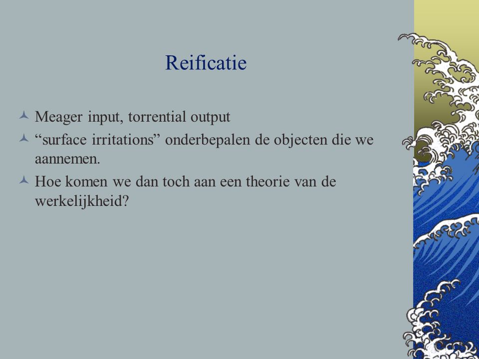 Reificatie Meager input, torrential output