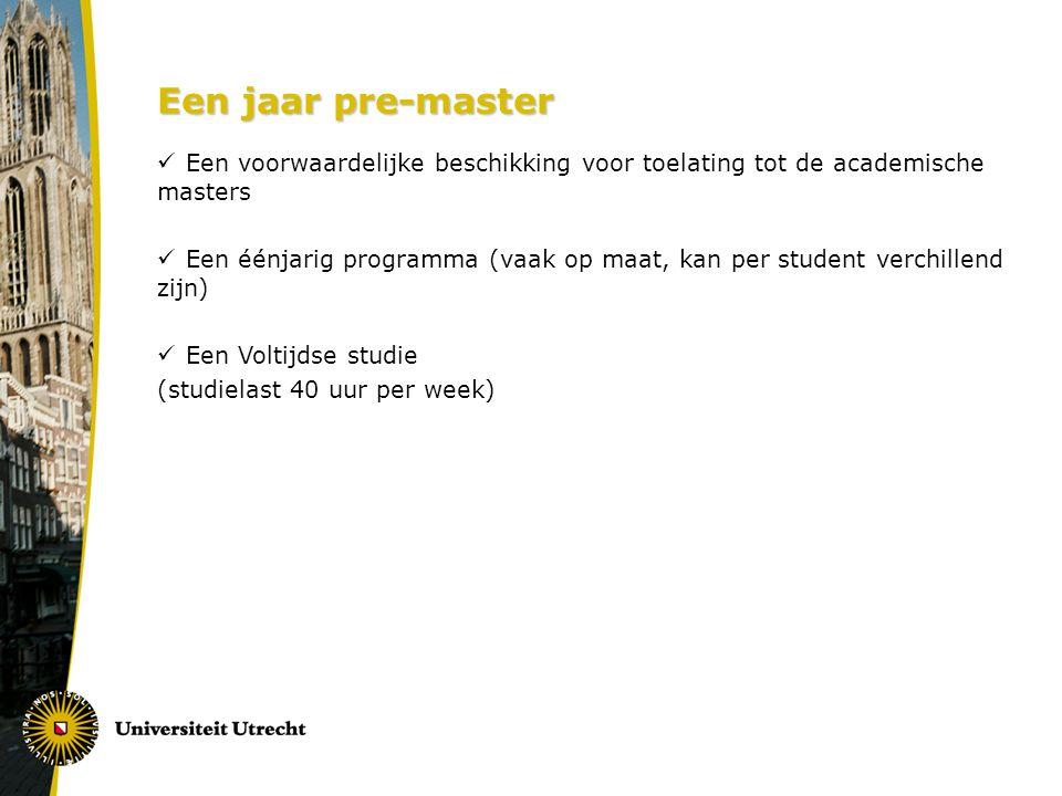 Een jaar pre-master Een voorwaardelijke beschikking voor toelating tot de academische masters.