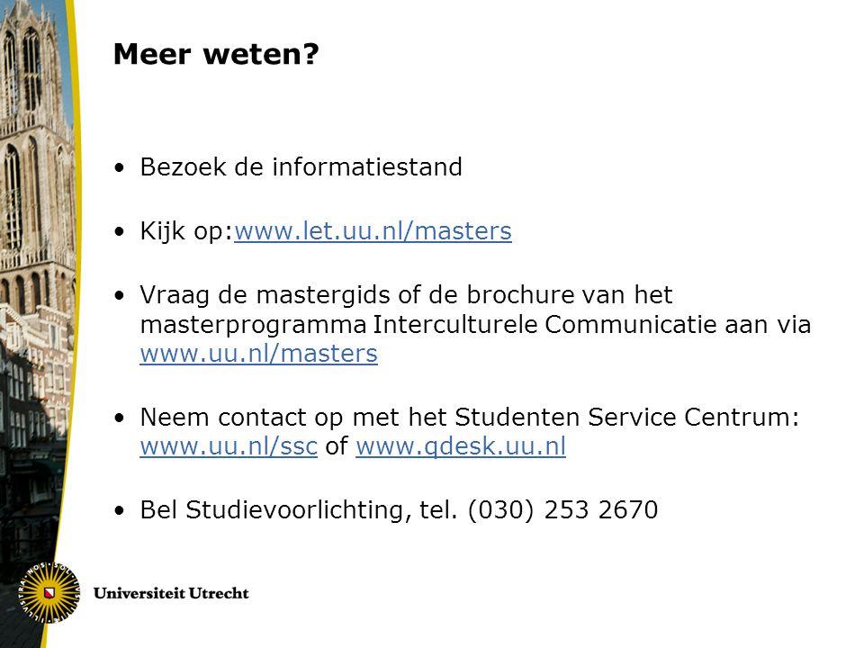 Meer weten Bezoek de informatiestand Kijk op:www.let.uu.nl/masters