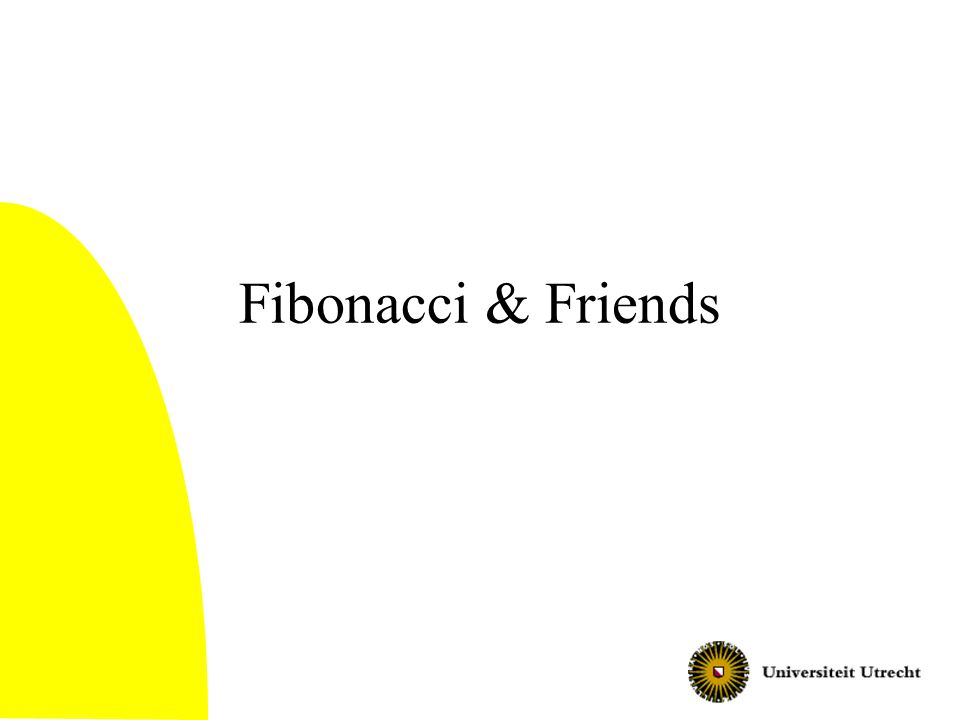 Fibonacci & Friends Met dank aan Gerard Tel