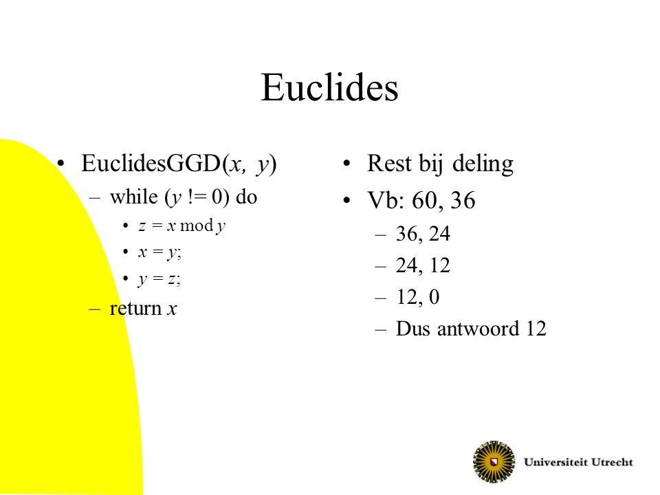 Euclides EuclidesGGD(x, y) Rest bij deling Vb: 60, 36