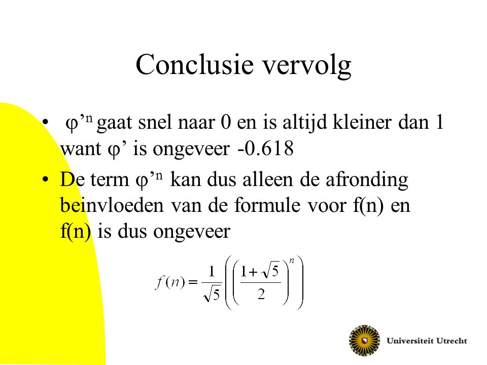 Conclusie vervolg j'n gaat snel naar 0 en is altijd kleiner dan 1 want j' is ongeveer -0.618.