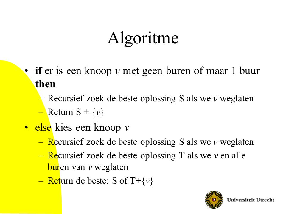 Algoritme if er is een knoop v met geen buren of maar 1 buur then
