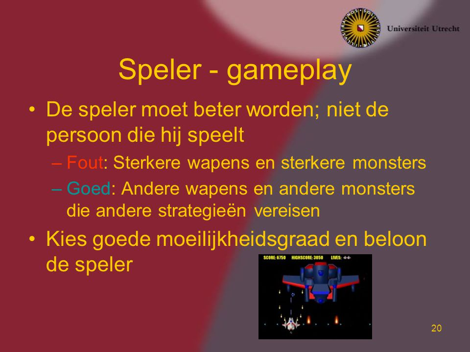 Speler - gameplay De speler moet beter worden; niet de persoon die hij speelt. Fout: Sterkere wapens en sterkere monsters.