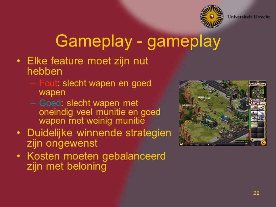 Gameplay - gameplay Elke feature moet zijn nut hebben