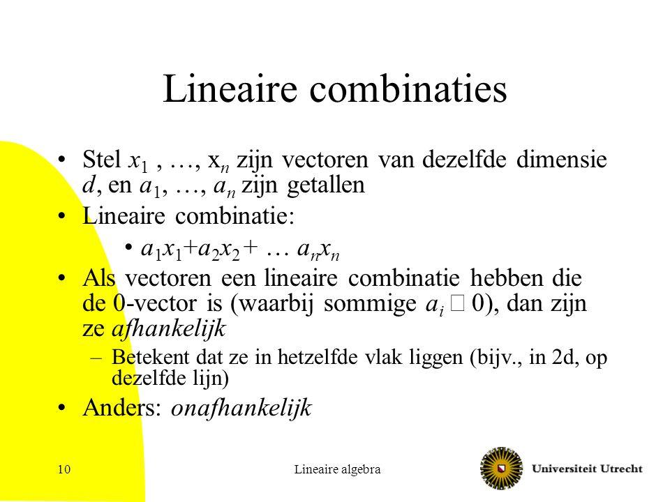 Lineaire combinaties Stel x1 , …, xn zijn vectoren van dezelfde dimensie d, en a1, …, an zijn getallen.