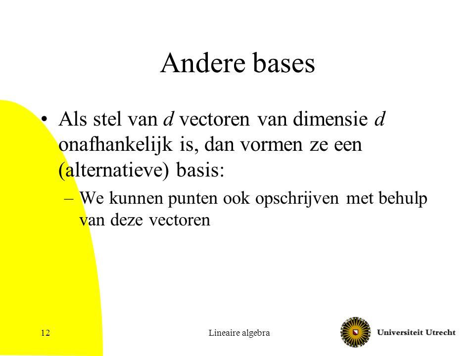 Andere bases Als stel van d vectoren van dimensie d onafhankelijk is, dan vormen ze een (alternatieve) basis: