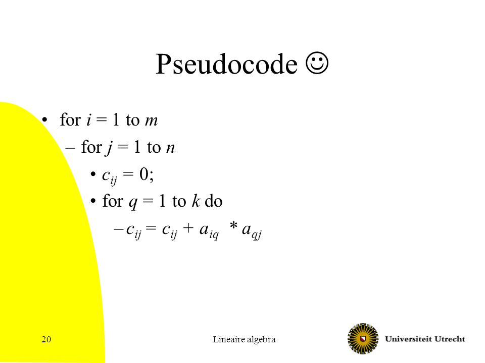 Pseudocode  for i = 1 to m for j = 1 to n cij = 0; for q = 1 to k do