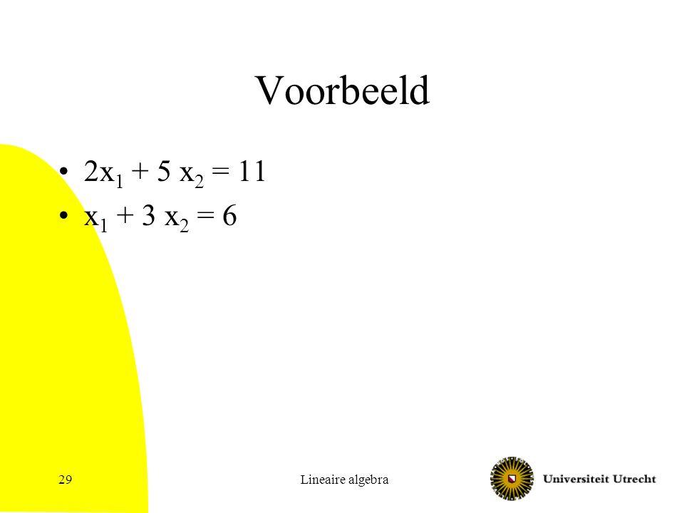 Voorbeeld 2x1 + 5 x2 = 11 x1 + 3 x2 = 6 Lineaire algebra