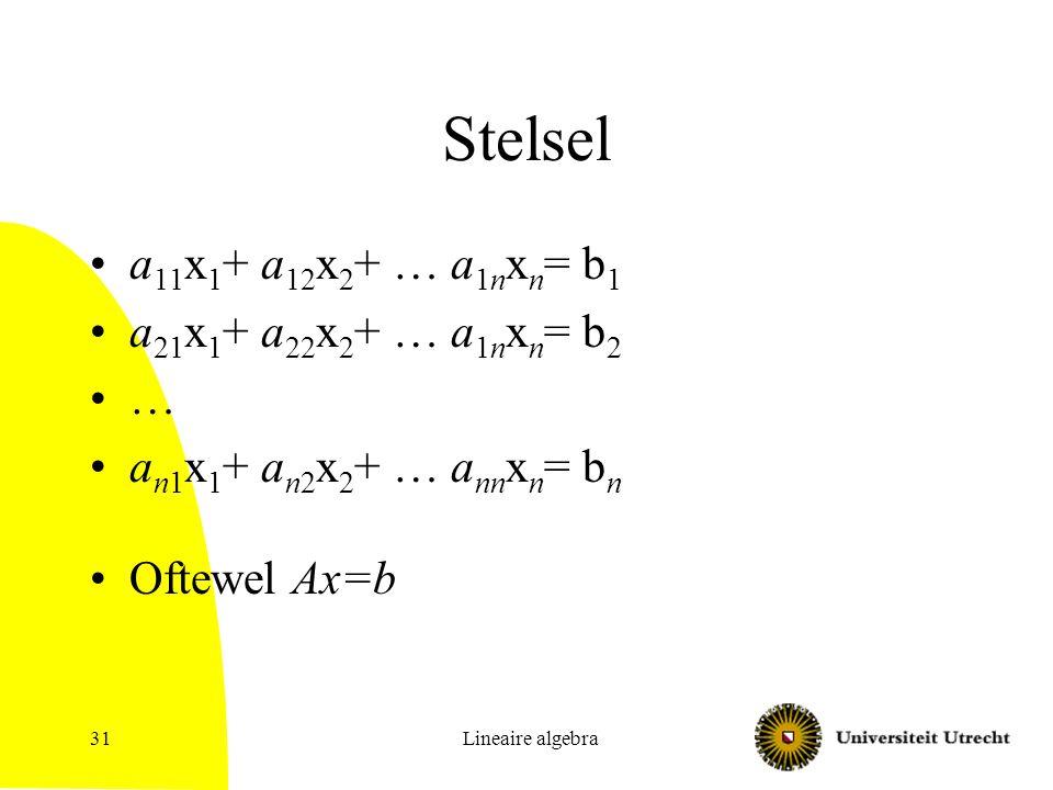 Stelsel a11x1+ a12x2+ … a1nxn= b1 a21x1+ a22x2+ … a1nxn= b2 …