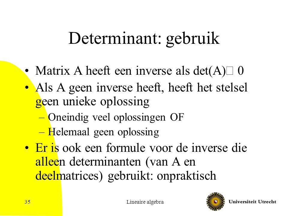 Determinant: gebruik Matrix A heeft een inverse als det(A)¹ 0