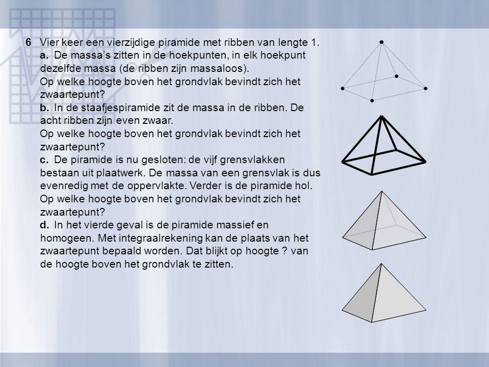 6 Vier keer een vierzijdige piramide met ribben van lengte 1.
