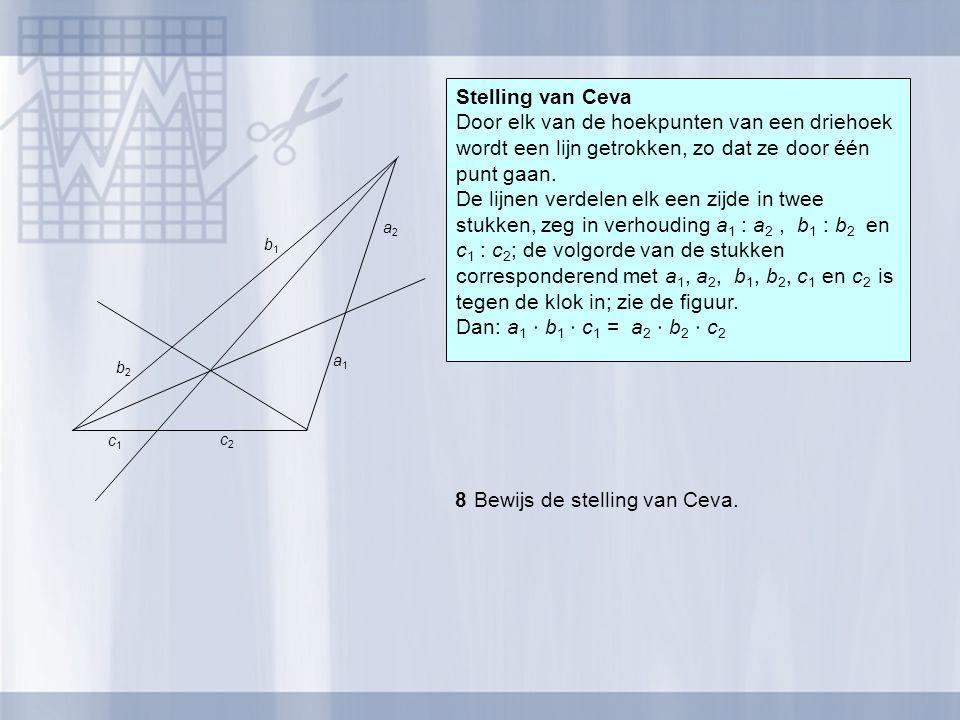 8 Bewijs de stelling van Ceva.