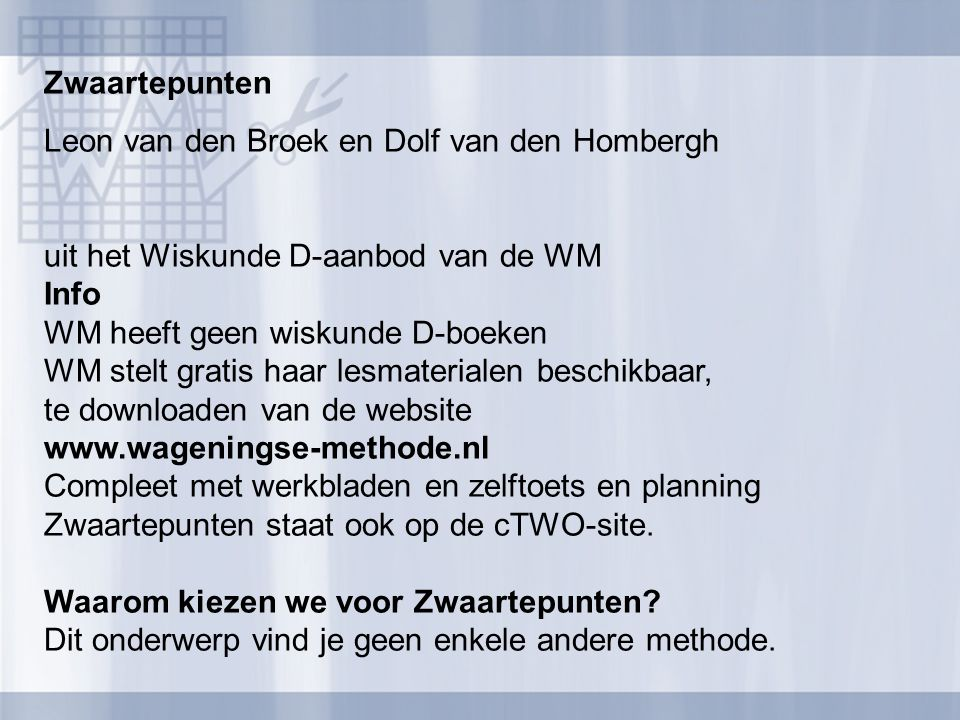 Zwaartepunten Leon van den Broek en Dolf van den Hombergh. uit het Wiskunde D-aanbod van de WM. Info.