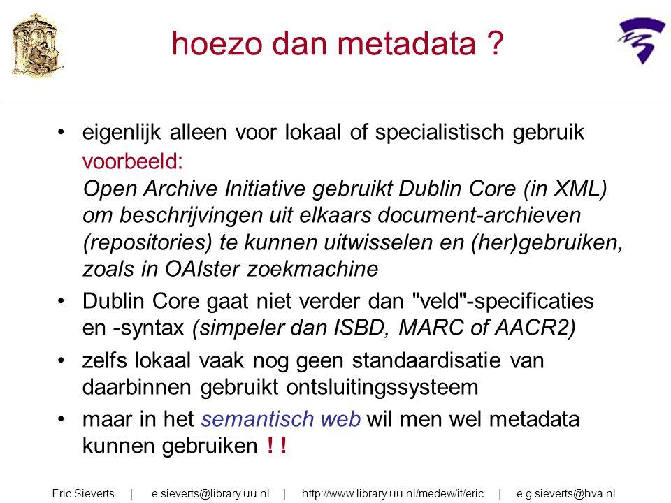 hoezo dan metadata eigenlijk alleen voor lokaal of specialistisch gebruik. voorbeeld: