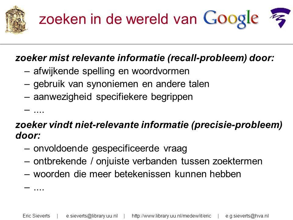 zoeken in de wereld van . zoeker mist relevante informatie (recall-probleem) door: afwijkende spelling en woordvormen.