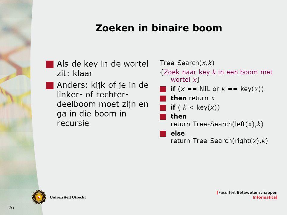 Zoeken in binaire boom Als de key in de wortel zit: klaar