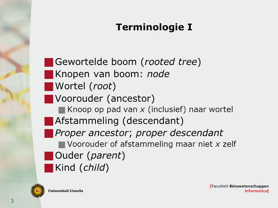 Gewortelde boom (rooted tree) Knopen van boom: node Wortel (root)