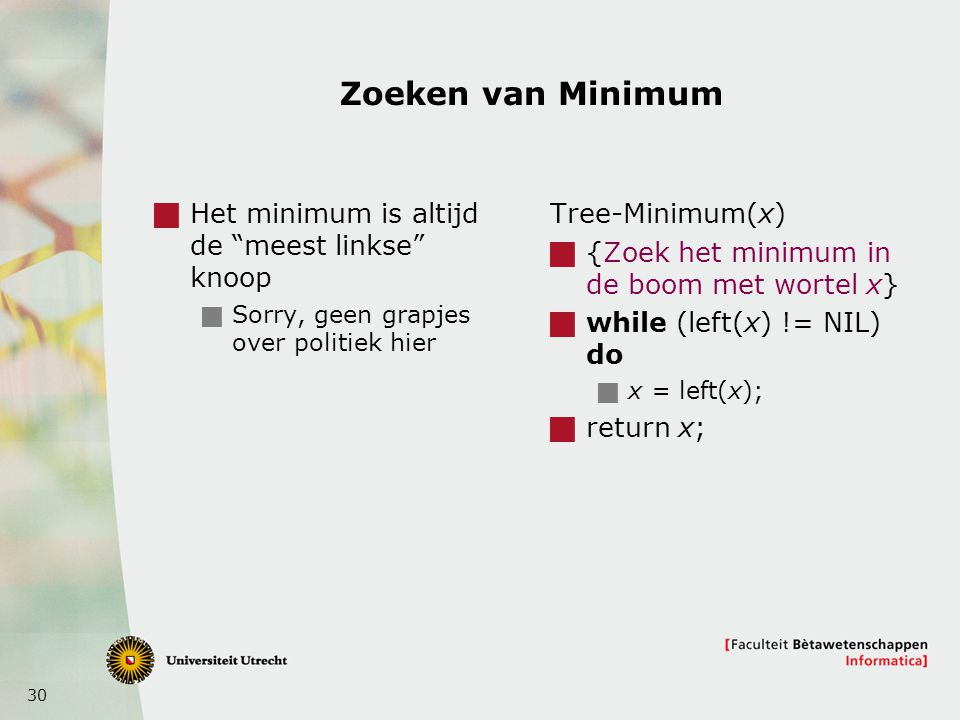Zoeken van Minimum Het minimum is altijd de meest linkse knoop