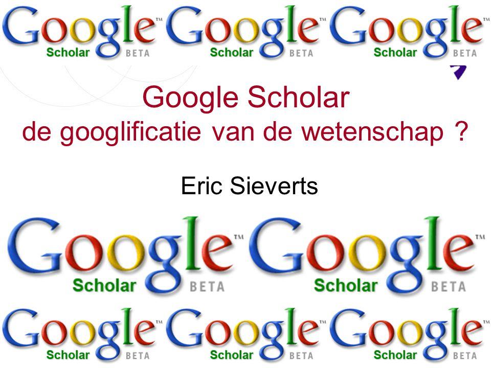 Google Scholar de googlificatie van de wetenschap Eric Sieverts