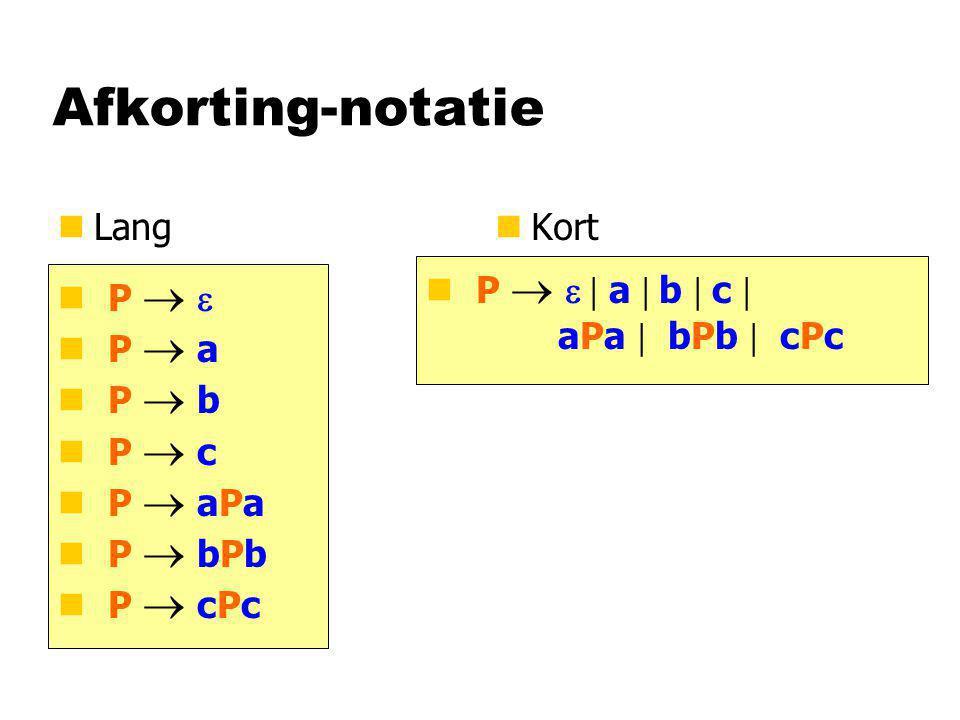 Afkorting-notatie Lang Kort P  e | a | b | c | aPa | bPb | cPc P  e