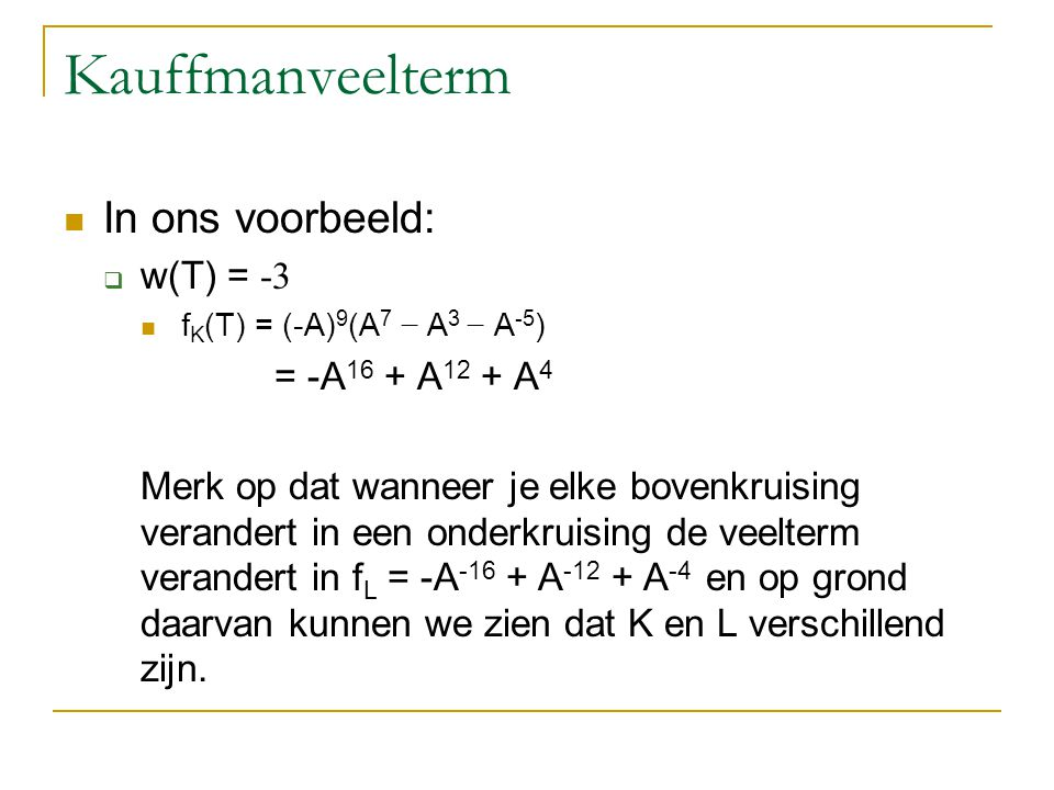 Kauffmanveelterm In ons voorbeeld: w(T) = -3 = -A16 + A12 + A4