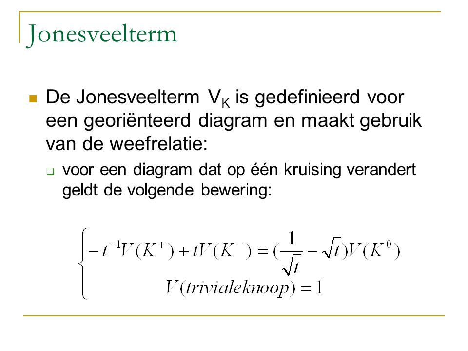 Jonesveelterm De Jonesveelterm VK is gedefinieerd voor een georiënteerd diagram en maakt gebruik van de weefrelatie: