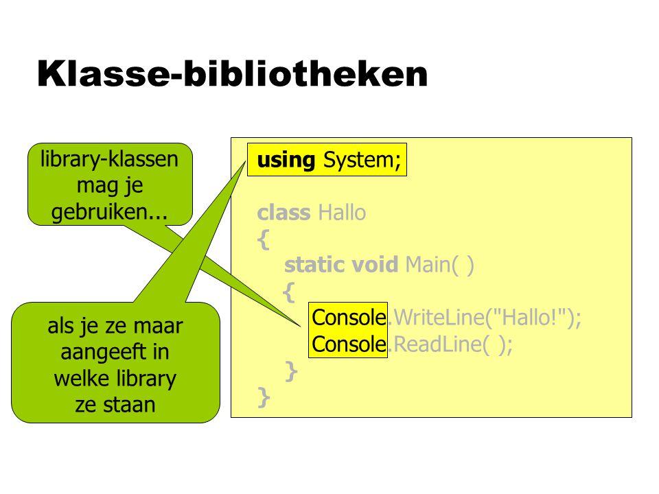 Klasse-bibliotheken library-klassen mag je gebruiken... using System;