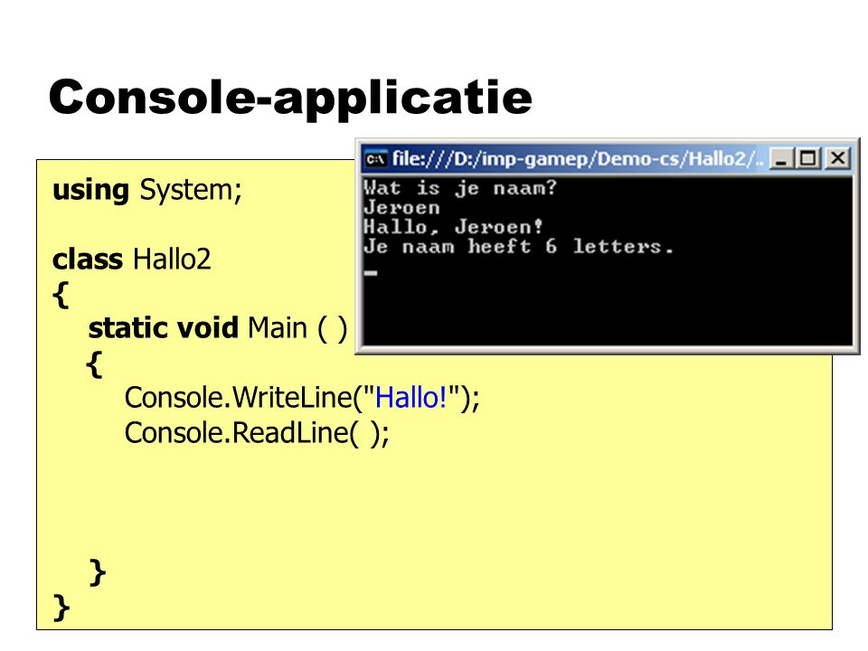 Console-applicatie using System; class Hallo2 { static void Main ( ) {