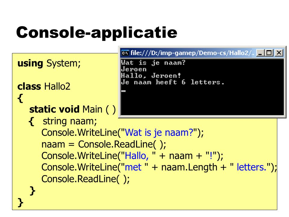 Console-applicatie using System; class Hallo2 { static void Main ( )