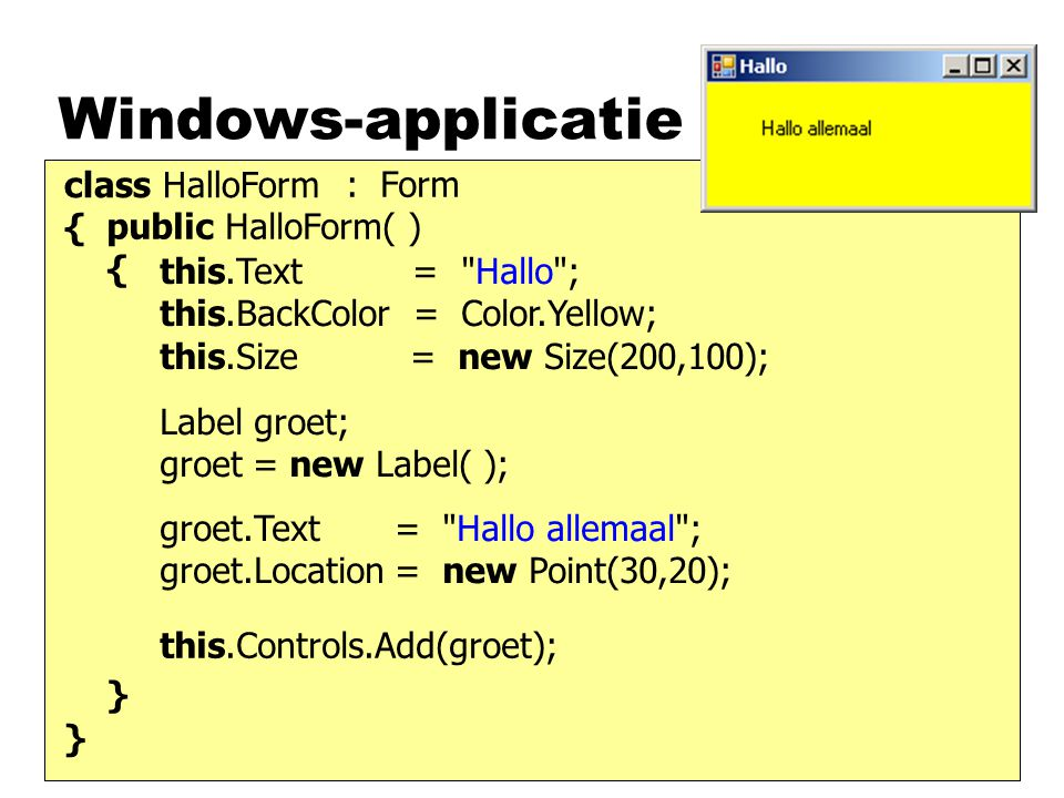 Windows-applicatie class HalloForm { : Form public HalloForm( ) {