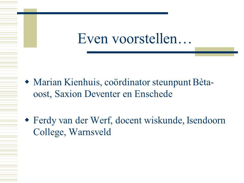Even voorstellen… Marian Kienhuis, coördinator steunpunt Bèta-oost, Saxion Deventer en Enschede.