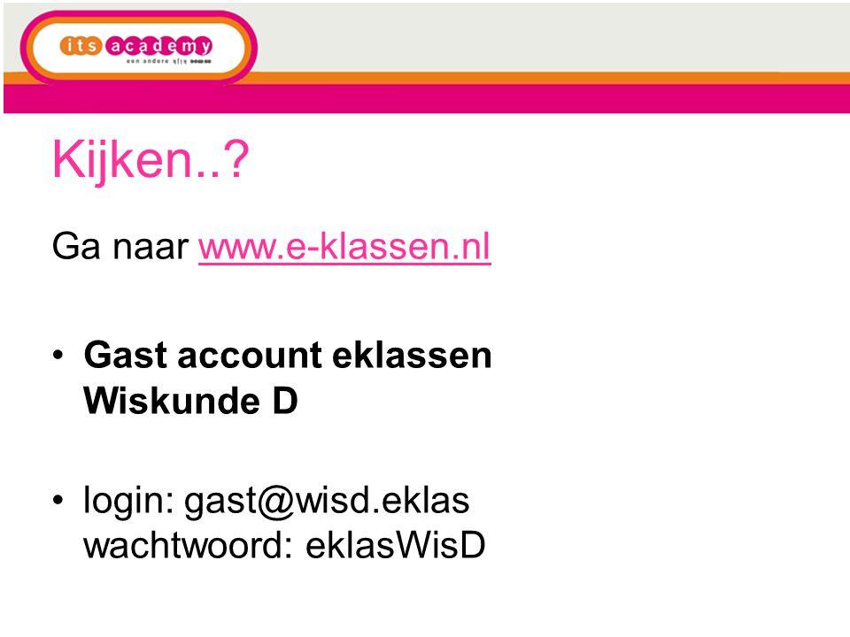 Kijken.. Ga naar www.e-klassen.nl Gast account eklassen Wiskunde D