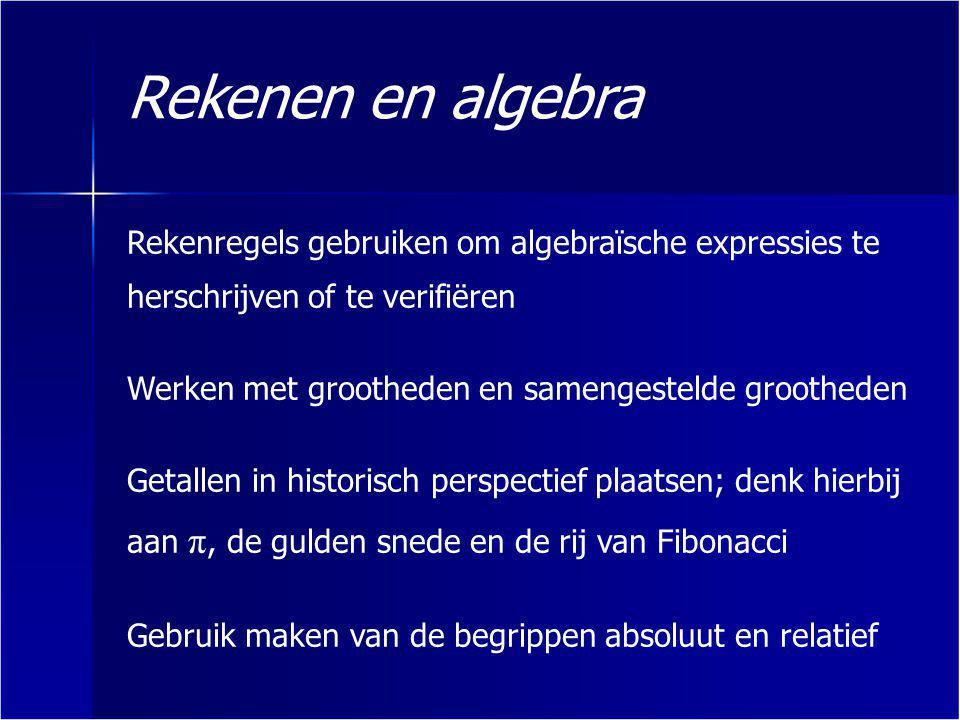 Rekenen en algebra Rekenregels gebruiken om algebraïsche expressies te herschrijven of te verifiëren.