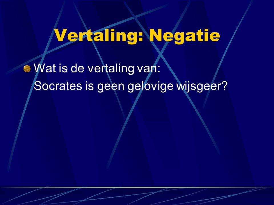 Vertaling: Negatie Wat is de vertaling van: