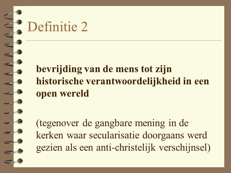 Definitie 2 bevrijding van de mens tot zijn historische verantwoordelijkheid in een open wereld.