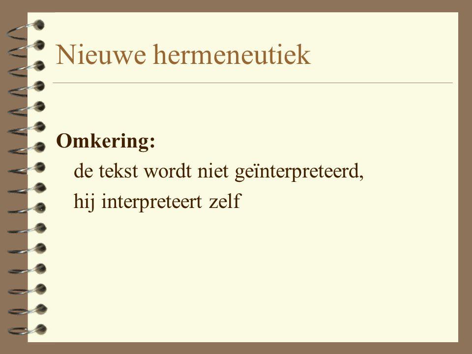 Nieuwe hermeneutiek Omkering: de tekst wordt niet geïnterpreteerd,