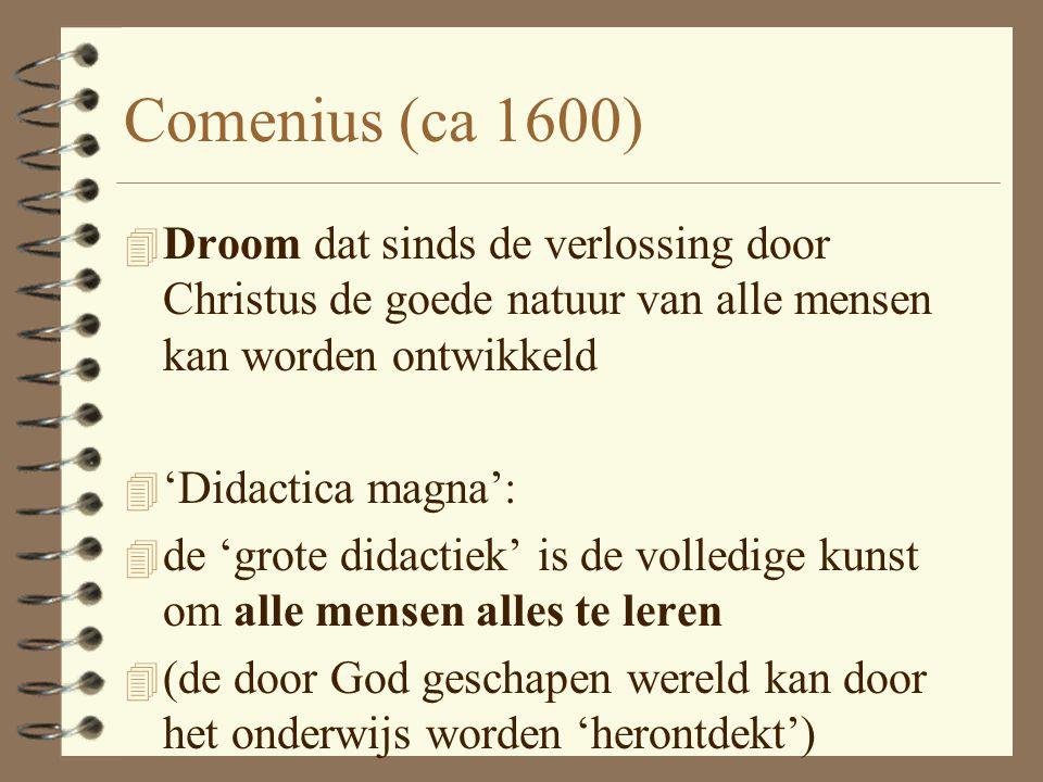 Comenius (ca 1600) Droom dat sinds de verlossing door Christus de goede natuur van alle mensen kan worden ontwikkeld.