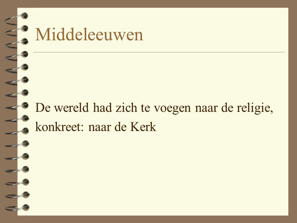 Middeleeuwen De wereld had zich te voegen naar de religie,