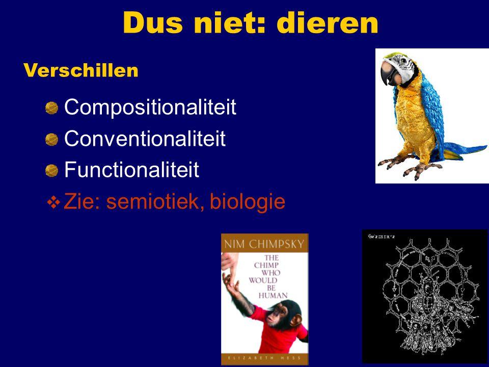 Dus niet: dieren Compositionaliteit Conventionaliteit Functionaliteit
