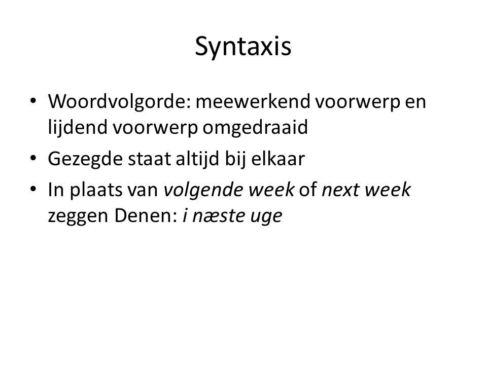 Syntaxis Woordvolgorde: meewerkend voorwerp en lijdend voorwerp omgedraaid. Gezegde staat altijd bij elkaar.