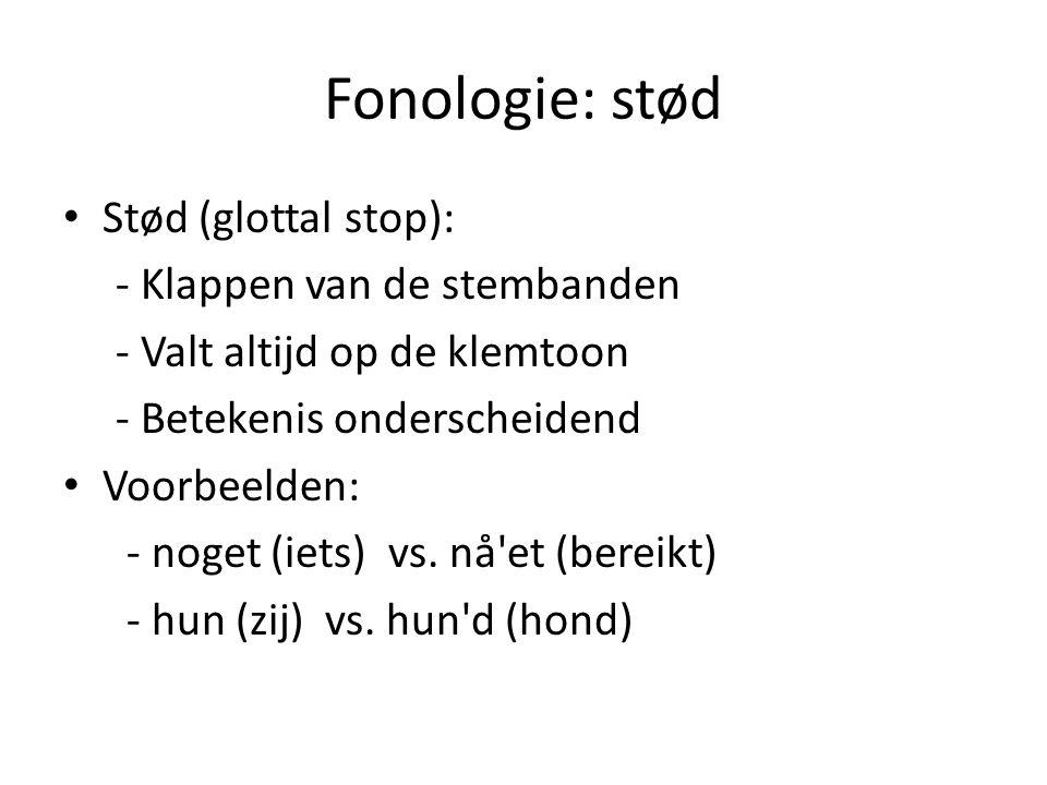 Fonologie: stød Stød (glottal stop): - Klappen van de stembanden