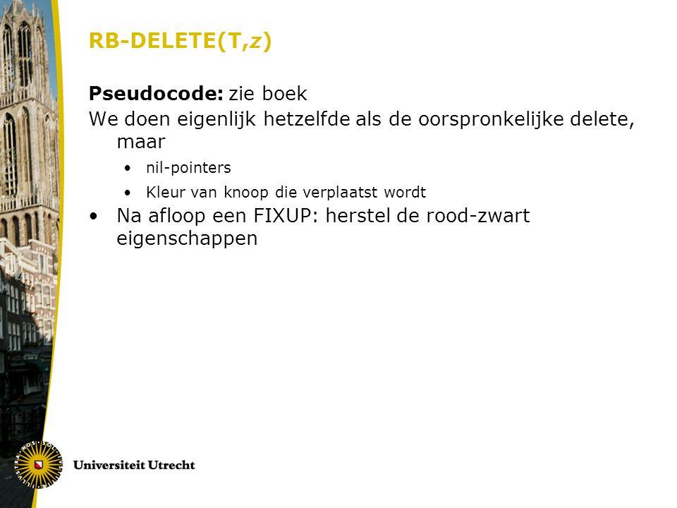 RB-DELETE(T,z) Pseudocode: zie boek