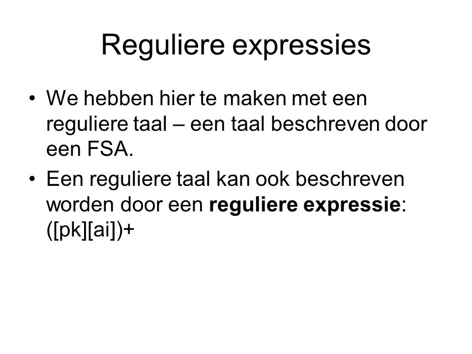 Reguliere expressies We hebben hier te maken met een reguliere taal – een taal beschreven door een FSA.