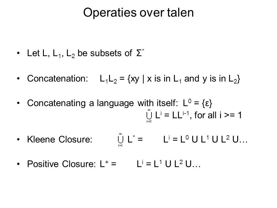 Operaties over talen Let L, L1, L2 be subsets of Σ*
